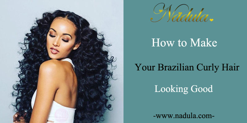 How To Make Your Brazilian Curly Bundles Looking Good