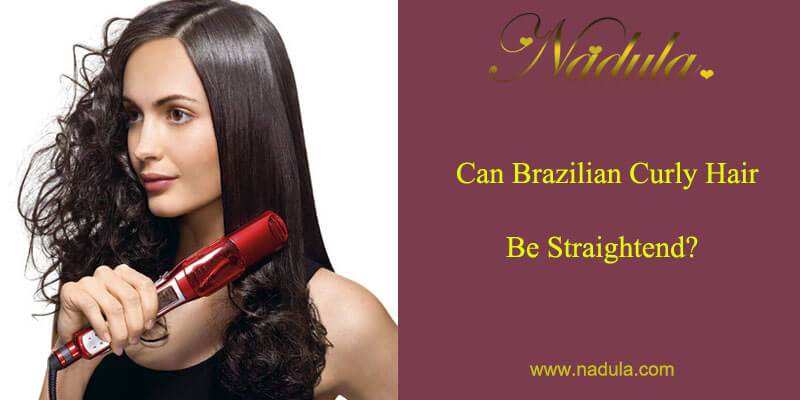 Can Curly Brazilian Hair Be Straightened?