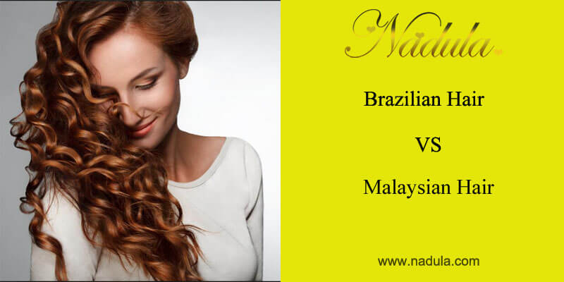 Brazilian Hair VS Malaysian Hair:Which One Is Better?
