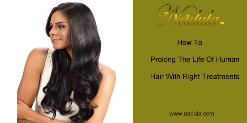 How to prolong the life of human hair with right treatments?