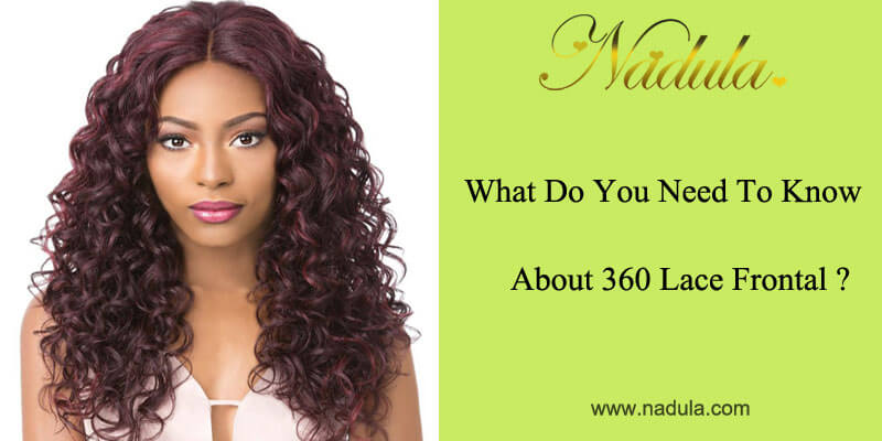 What Do You Need To Know About 360 Lace Frontal?