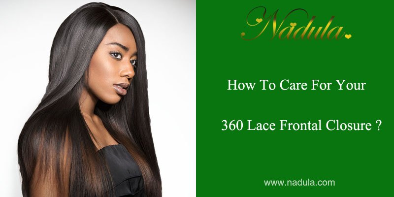 How To Care For Your 360 Lace Frontal Closure?