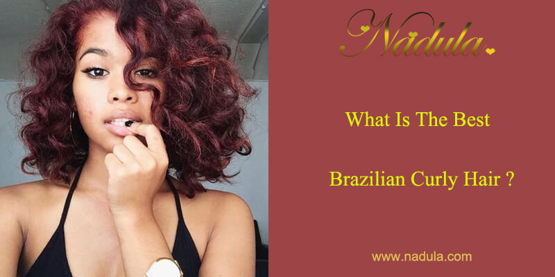 What Is The Best Virgin Brazilian Curly Hair?