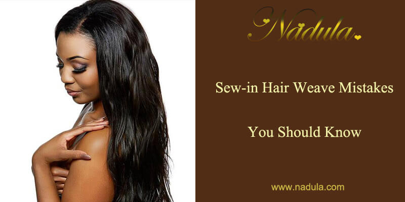 Sew in Hair Mistakes You Should Know