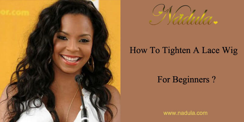 How To Tighten A Lace Wig For Beginners?