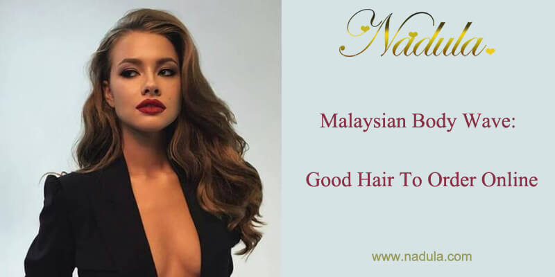 Malaysian Body Wave: Good Hair To Order Online