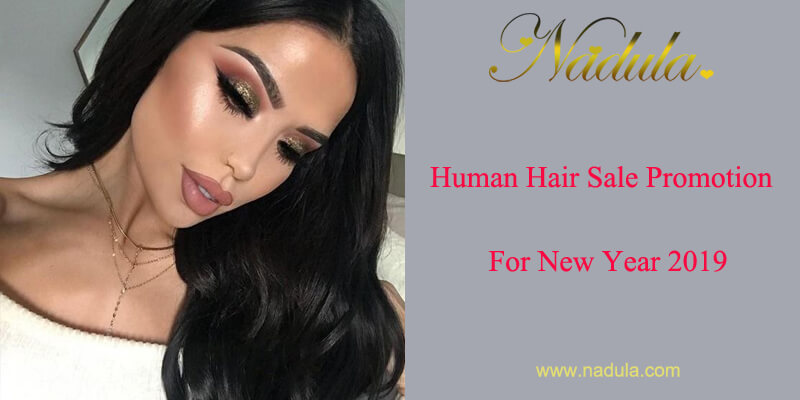 Human Hair Sale Promotion For New Year 2019