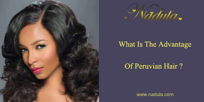 What Is The Advantage Of Peruvian Hair?