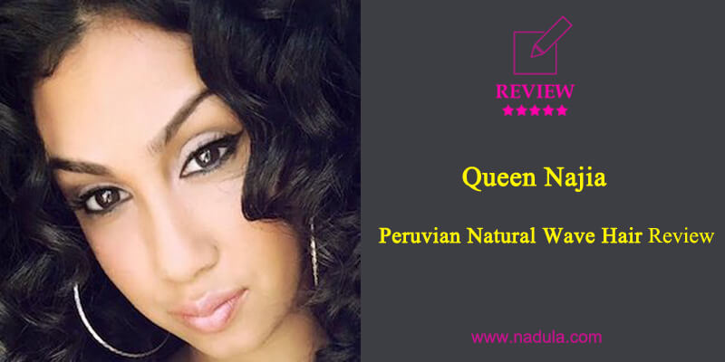 Superstar Queen Najia  Peruvian Natural Wave Hair Review
