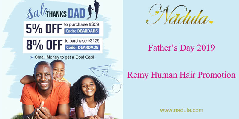 Father's Day 2019-Remy Human Hair Promotion On Nadula