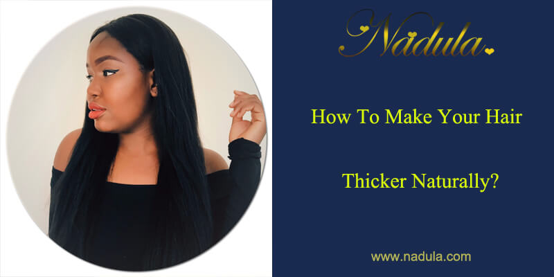 How To Make Your Hair Thicker Naturally?