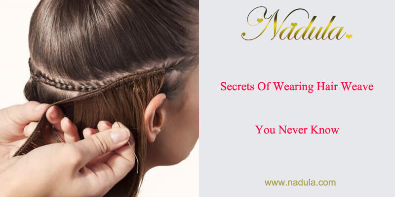 Secrets Of Wearing Hair Weave(You Never Know)