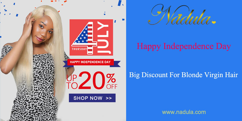 Happy Independence Day - Big Discount For Blonde Virgin Hair & Virgin Remy Hair