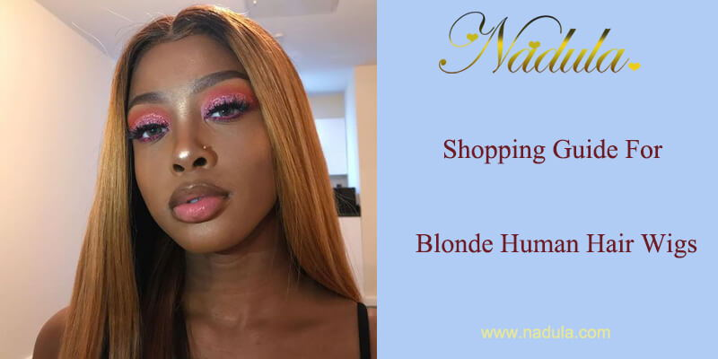 Shopping Guide For Blonde Human Hair Wigs