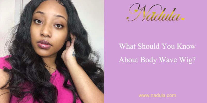 What Should You Know About Body Wave Wig?