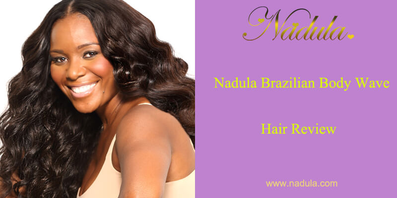 Nadula Brazilian Body Wave Hair Review