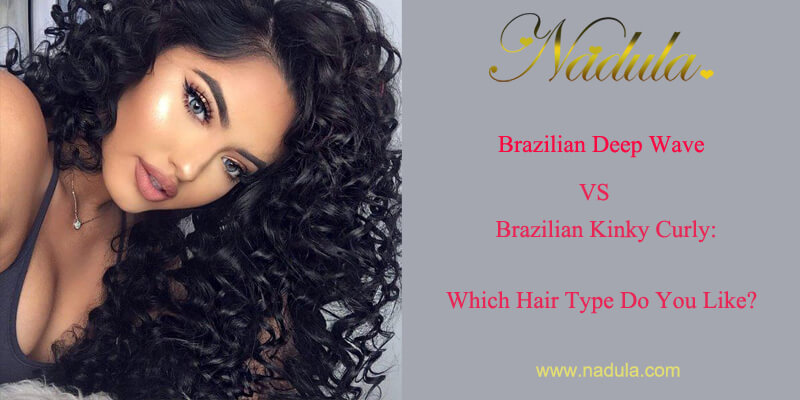 Deep Body Wave Brazilian Hair & Kinky Brazilian Hair: Which Type Do You Like?