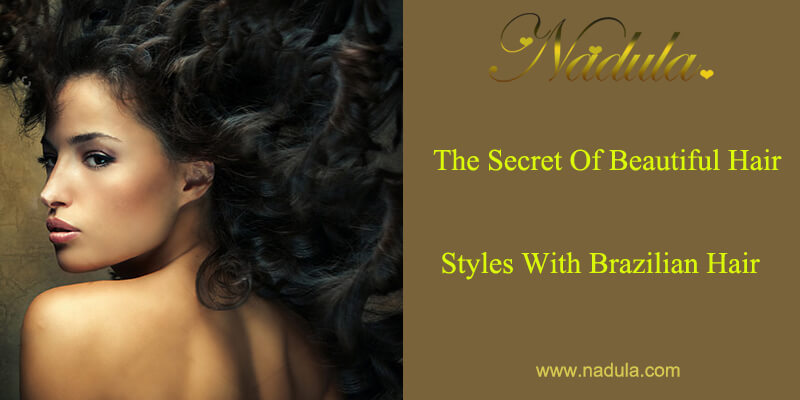 The Secret Of Beautiful Hair Styles With Brazilian Hair Bundles