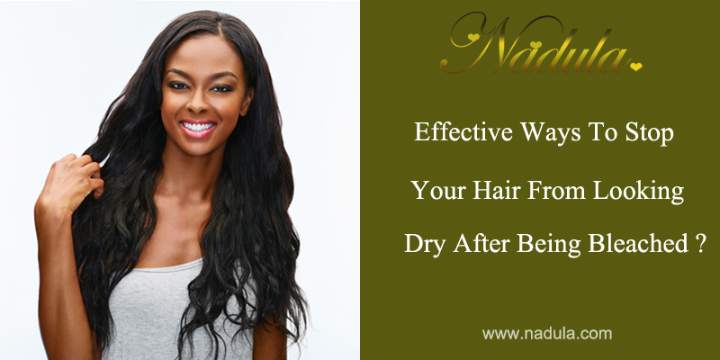 Effective ways to stop Your Hair From Looking Dry After Being Bleached