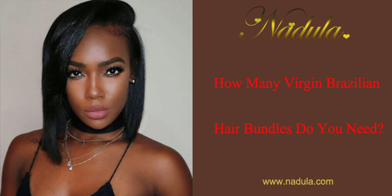 How Many Real Brazilian Hair Bundles Do You Need?