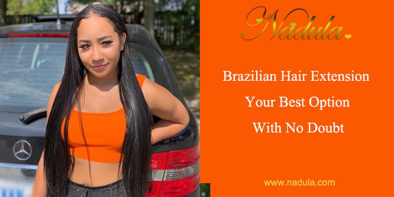 Brazilian Hair Extensions- Your Best Option With No Doubt