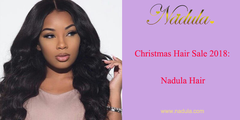 Christmas Hair Sale 2018: Nadula Hair