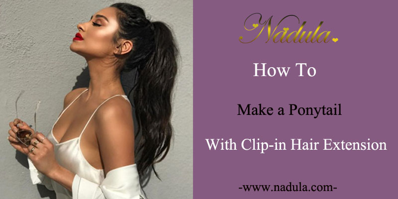 How to make a ponytail with clip-in hair extension