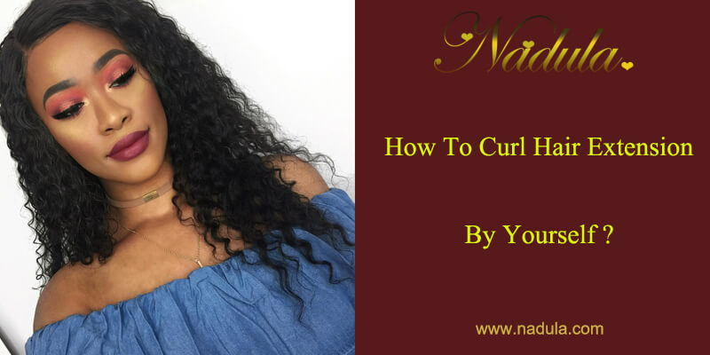 How To Curl Hair Extension By Yourself?