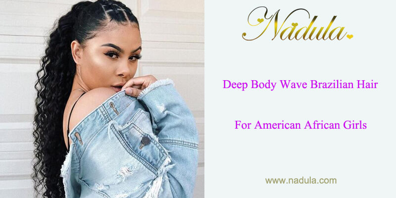 Deep Body Wave Brazilian Hair For American African Girls