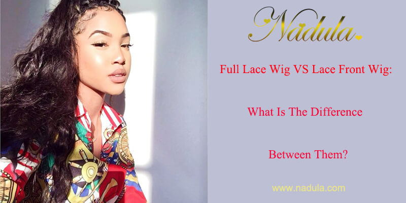Full Lace Wig VS Lace Front Wig: What Is The Difference Between Them?