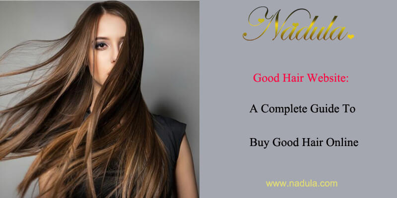 Good Hair Website: A Complete Guide To Buy Good Hair Online