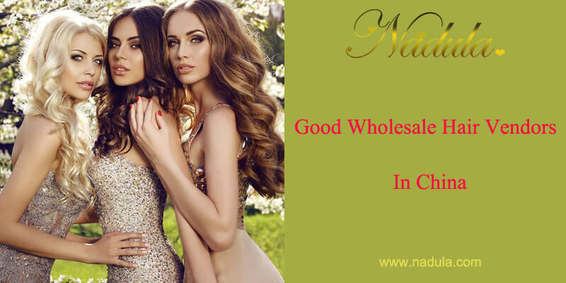 Good Wholesale Hair Vendors In China