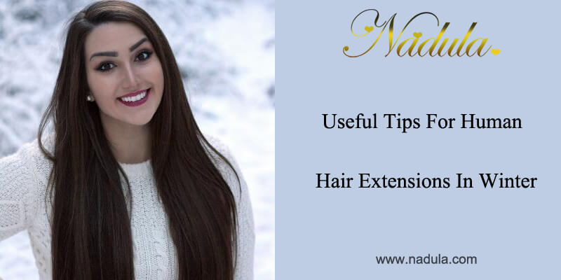 Useful Tip for Human Hair Extensions In Winter