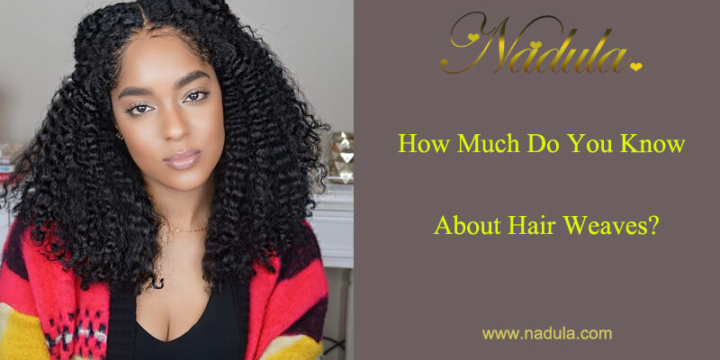 How Much Do You Know About Hair Weaves?