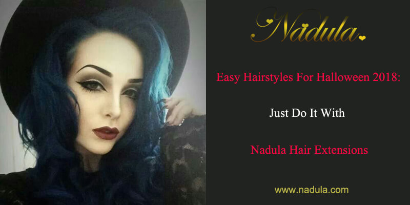 Easy Hairstyles For Halloween 2018: Just Do It With Nadula Hair Extensions