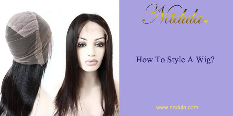 How To Style A Wig? - Guide From The Best Brazilian Hair Company