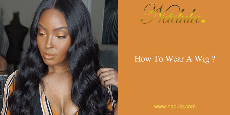 How To Wear A Wig - Guide From The Wig Supplier