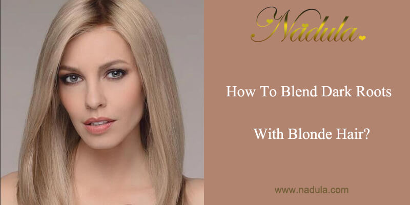 How To Blend Dark Roots With Blonde Hair?
