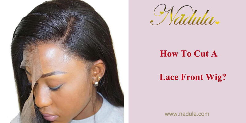 How To Cut A Lace Front Wig?