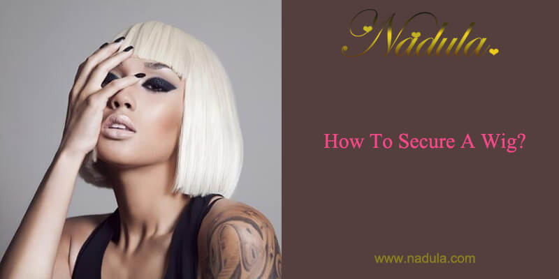 How To Secure A Wig?