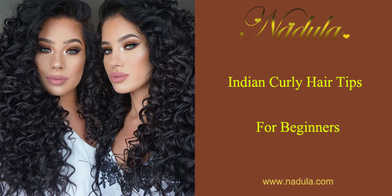 Raw Indian Curly Hair Care Tips For Beginners Nadula