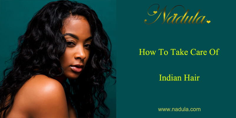 How To Take Care Of True Indian Hair?