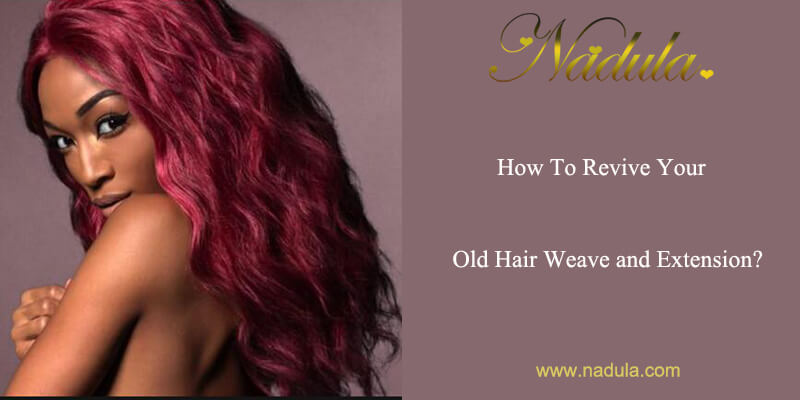 How To Revive Your Old Weaving Hair And Extension?