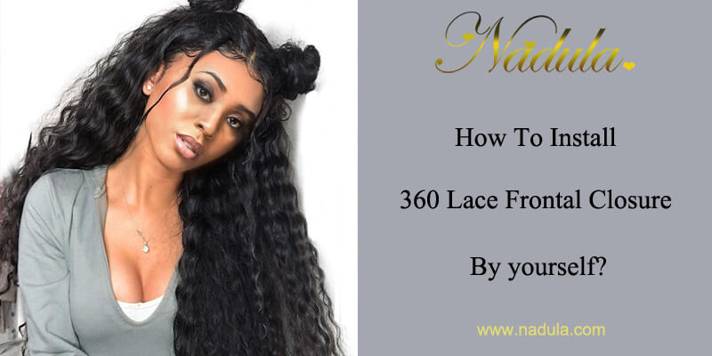 How To Install 360 Lace Frontal Closure By yourself?