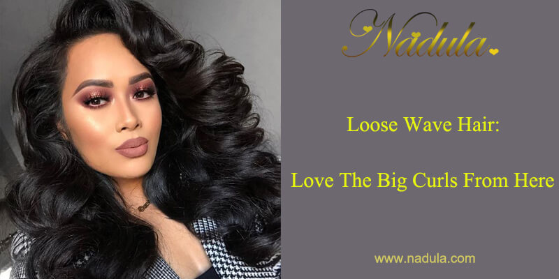 Loose Wave Hair: Love The Big Curls From Here