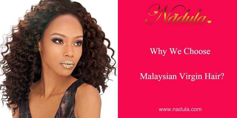 Why Choose Malaysian Hair Weave?