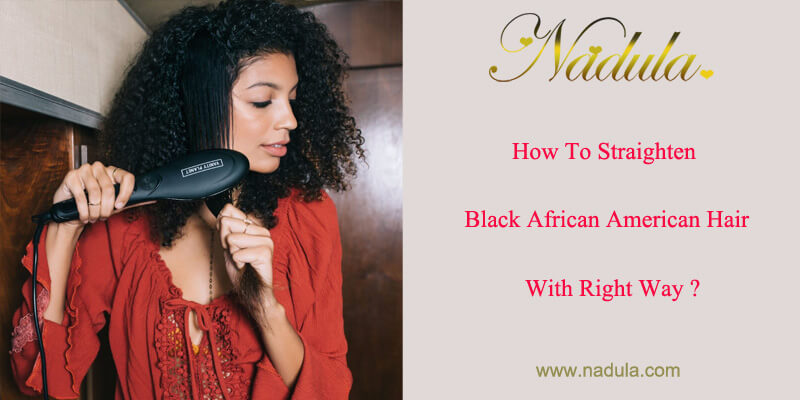 How To Straighten Black African American Hair With Right Way?