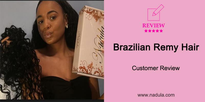 Nadula Virgin Remy Brazilian Hair Customer Review