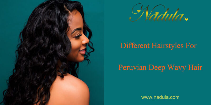 Different Hairstyles For Peruvian Deep Wave Hair