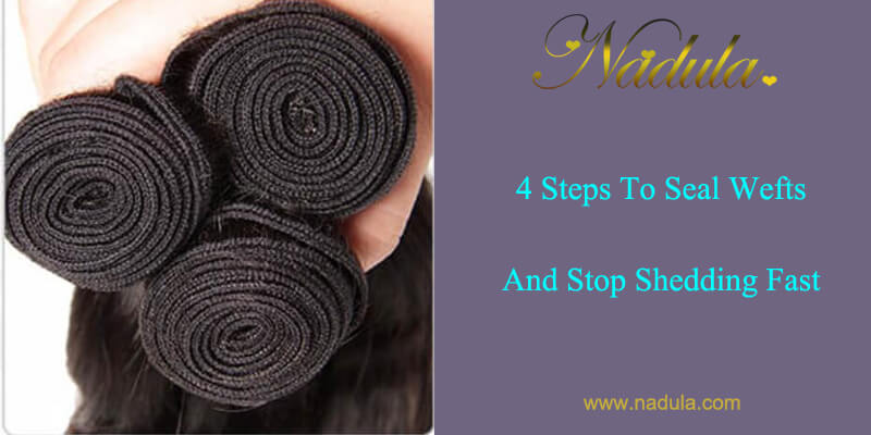 4 Steps To Seal Wefts And Stop Shedding Fast